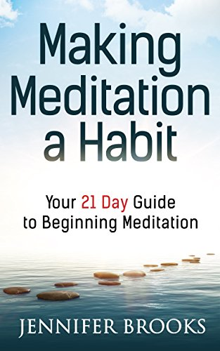 Making Meditation a Habit: Your 21 Day Guide to Beginning Meditation