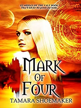 Mark of Four (Guardian of the Vale Book 1) by [Shoemaker, Tamara]