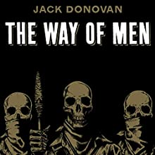 The Way of Men Audiobook by Jack Donovan Narrated by Jack Donovan