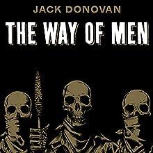 The Way of Men | Livre audio Auteur(s) : Jack Donovan Narrateur(s) : Jack Donovan