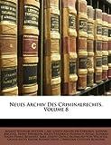 Neues Archiv des Criminalrechts, August Wilhelm Heffter and Carl Joseph Anton Mittermaier, 1148584641