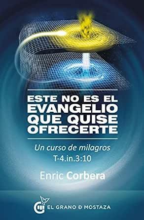 Este no es el evangelio que quise ofrecerte: Un curso de milagros ...