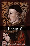 Henry V (Annotated with Biography and Critical Essay)
