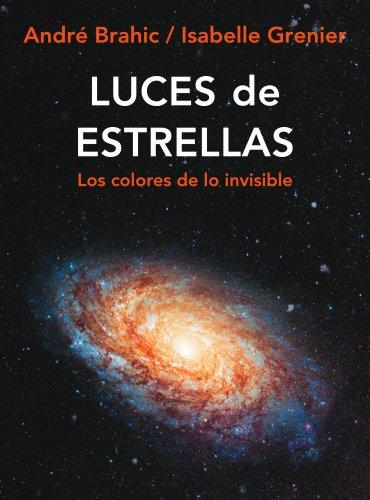 Descargar Libro Luces De Estrellas: Los Colores De Lo Invisible André Brahic