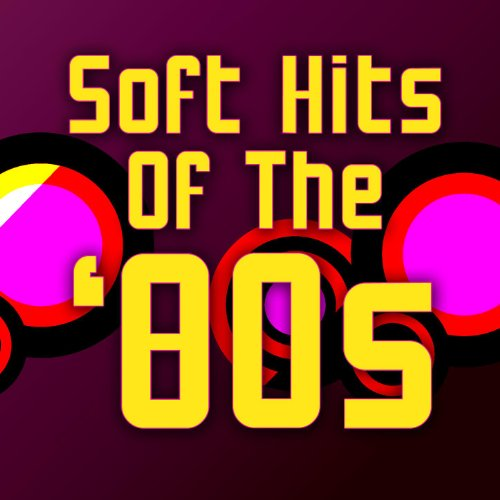 Soft Hits Of The '80s