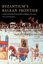 Byzantium's Balkan Frontier: A Political Study of the Northern Balkans, 900-1204
