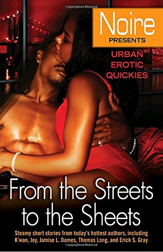 From the Streets to the Sheets: Urban Erotic Quickies (Noire: Urban Erotic Quickies)