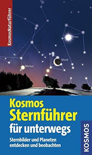 Kosmos Sternführer für unterwegs: Sternbilder und Planeten entdecken und beobachten