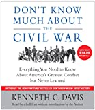 Don't Know Much About the Civil War: Everything You Need to Know About America's Greatest Conflict but Never Learned