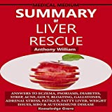 img - for Summary of Medical Medium Liver Rescue by Anthony William: Answers to Eczema, Psoriasis, Diabetes, Strep, Acne, Gout, Bloating, Gallstones, Adrenal Stress, Fatigue, Fatty Liver, Weight Issues, SIBO book / textbook / text book