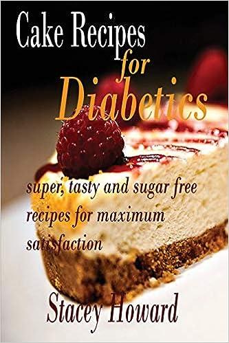 Cake Recipes For Diabetics Super Tasty And Sugar Free