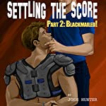 Settling the Score - Part 2: Blackmailed! (gay BDSM erotica) | Josh Hunter