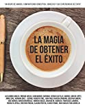 img - for La Magia de Obtener el  xito: Un grupo de amigos compartiendo conceptos, consejos y sus experiencias de  xito. (Spanish Edition) book / textbook / text book