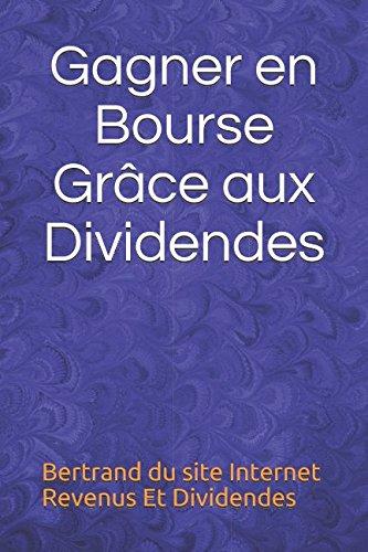 Gagner en Bourse Grâce aux Dividendes Broché – 22 septembre 2017 Edition de la Bourse 2956149318