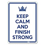 ''Keep Calm And Finish Strong'' 7''x10'' Aluminum Sign