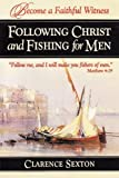 Following Christ and Fishing for Men: Becoming a Faithful Witness