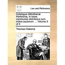 Catalogus bibliothecæ Harleianæ, in locos communes distributus cum indice auctorum. ...  Volume 3 of 4