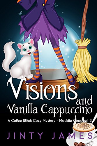 (Visions and Vanilla Cappuccino: A Coffee Witch Cozy Mystery (Maddie Goodwell Book)
