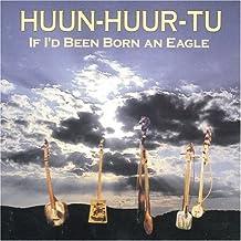 HUUN-HUUR-TU - IF ID BEEN BORN AN EAGLE