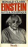 Einstein : sa vie & son époque par Clark