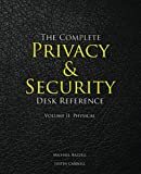 The Complete Privacy & Security Desk Reference: Volume II: Physical (Volume 2)