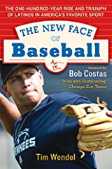 The New Face of Baseball: The One-Hundred-Year Rise and Triumph of Latinos in America's Favorite Sport Paperback