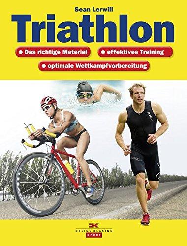Triathlon: Das richtige Material, effektives Training, optimale Wettkampfvorbereitung