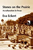 Stones on the Prairie : Acculturation in America, Eckert, Eva, 0893573167
