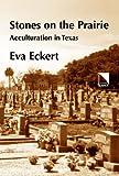 Stones on the Prairie : Acculturation in America, Eckert, Eva, 0893573167