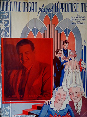 When the Organ Played O' Promise Me (Featuring a Photograph of Happy Felton on Front Cover)