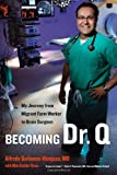 img - for Becoming Dr. Q: My Journey from Migrant Farm Worker to Brain Surgeon [Hardcover] [2011] 1 Ed. Alfredo Quinones-Hinojosa, Mim Eichler Rivas book / textbook / text book