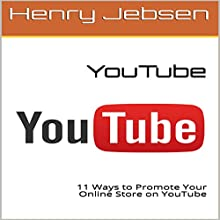 YouTube: 11 Ways to Promote Your Online Store on YouTube Audiobook by Henry Jebsen Narrated by Paul Gewuerz