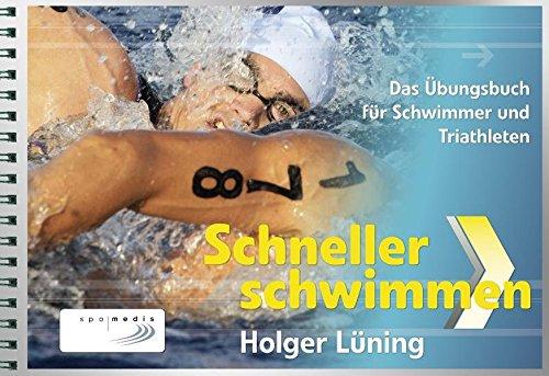 Schneller schwimmen: Das Übungsbuch für Schwimmer und Triathleten