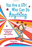 You Are a Girl Who Can Do Anything: A Very Special Book to Cheer You on and Help You Achieve Greatness