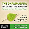 The Dhammapada, The Udana, The Itivuttaka: Key Texts from the Khuddaka Nikaya Audiobook by John D Ireland,  Buddharakkita - translators Narrated by  Jinananda,  Ratnadhya, Patience Tomlinson