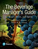 The Beverage Manager's Guide to Wines, Beers, and Spirits (4th Edition)...