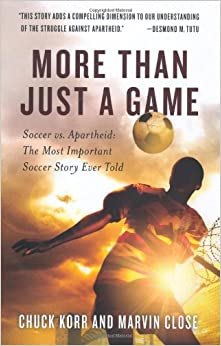 Book More Than Just a Game: Soccer vs. Apartheid: The Most Important Soccer Story Ever Told