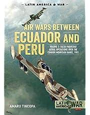 Air Wars Between Ecuador and Peru, Volume 2: Falso Paquisha! Aerial Operations Over the Condor Mountain Range, 1981 (Latin America@War)