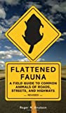 img - for Flattened Fauna, Revised: A Field Guide to Common Animals of Roads, Streets, and Highways by Roger M. Knutson (2006-09-01) book / textbook / text book