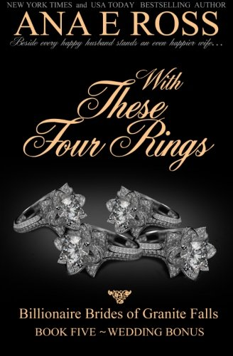 With These Four Rings - Book Five: Wedding Bonus (Billionaire Brides of Granite Falls) (Volume 5)