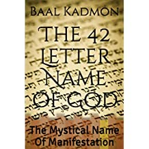 The 42 Letter Name of God: The Mystical Name Of Manifestation (Sacred Names) (Volume 6)