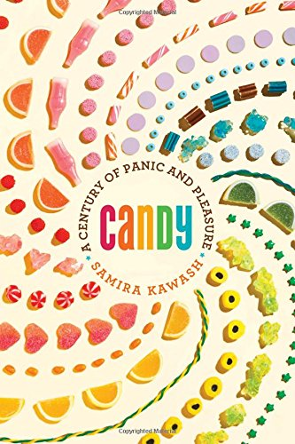 Candy: A Century of Panic and Pleasure by Samira Kawash