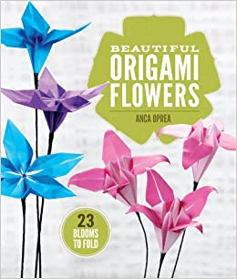 Beautiful origami flowers 23 blooms to fold anca oprea beautiful origami flowers 23 blooms to fold anca oprea 9781454708124 amazon books mightylinksfo