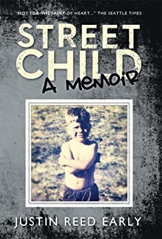 STREET CHILD, A Memoir by [Early, Justin Reed]