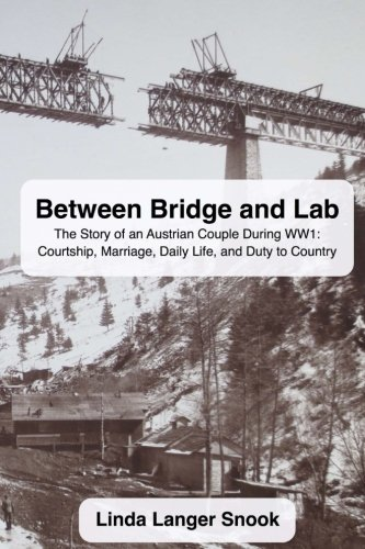 Between Bridge and Lab: The Story of an Austrian Couple During WW1: Courtship, Marriage, Daily Life, and Duty to Country pdf