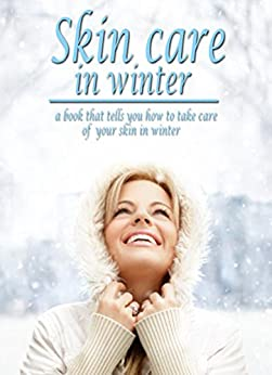 Skin Care In Winter, a Book That Tells You How To Take Care Of Your Skin In Winter by [Quens, Wint]