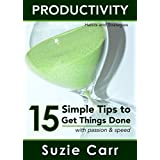 Productivity: 15 Simple Tips to Get Things Done with Passion and Speed: Productivity Habits and Strategies (Personal Development Book 1)