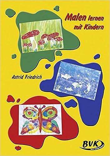 Malen lernen mit Kindern: Amazon.de: Astrid Friedrich: Bücher