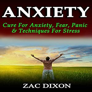 Anxiety: Cure for Anxiety, Fear, Panic, & Techniques for Stress Audiobook