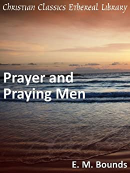 Prayer and Praying Men - Enhanced Version by [Bounds, E. M.]